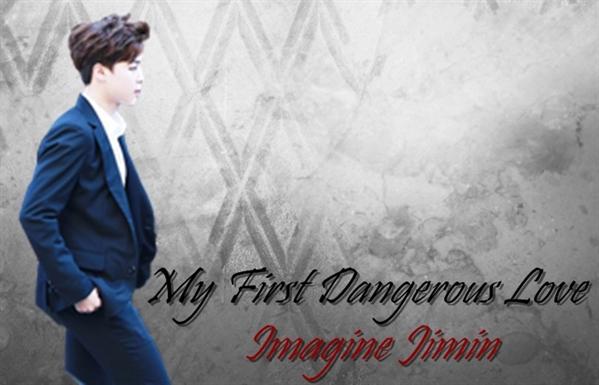 Fanfic / Fanfiction My First Dangerous Love (Imagine Jimin)