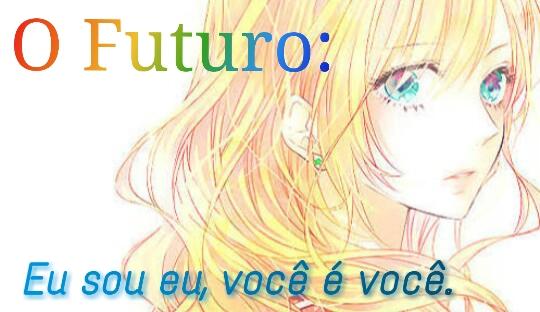 Fanfic / Fanfiction O futuro: Eu sou eu, você é você.