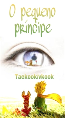 Fanfic / Fanfiction O pequeno príncipe-TaekookVkook