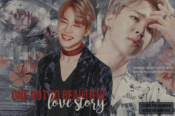 Fanfic / Fanfiction One (Not So Beautiful) Love Story (HIATUS)