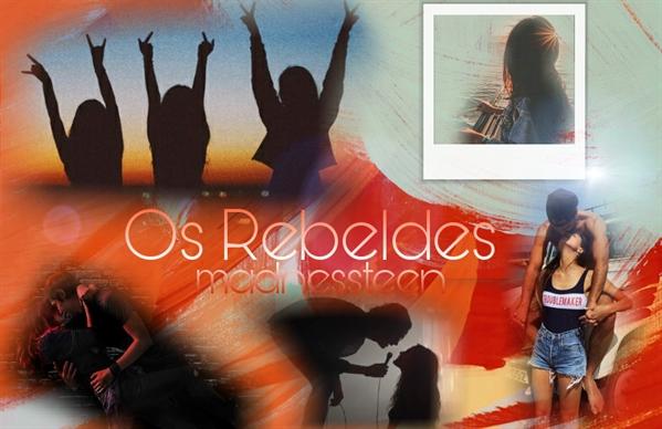 Fanfic / Fanfiction Os Rebeldes (Reescrita)