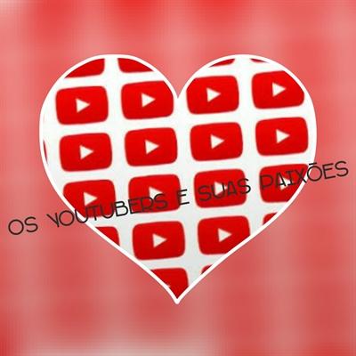 Fanfic / Fanfiction ~Os Youtubers e Suas Paixões~