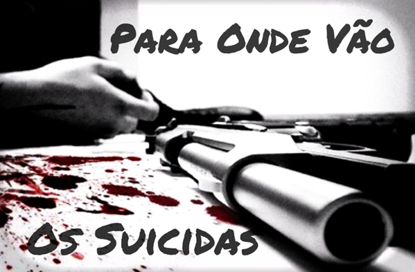 Fanfic / Fanfiction Para Onde Vão Os Suicidas