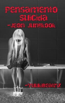 Fanfic / Fanfiction Pensamento Suicida - Jeon Jungkook