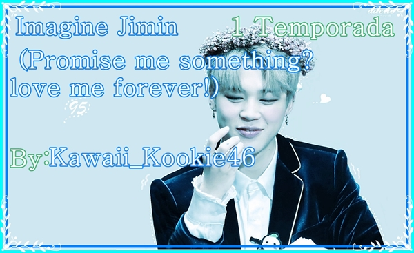 Fanfic / Fanfiction (Promise me something? love me forever!) Imagine Jimin