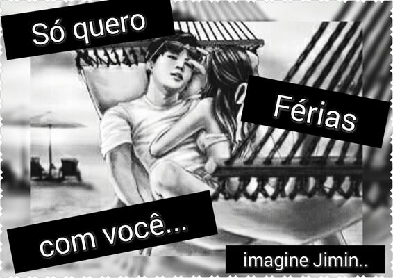 Fanfic / Fanfiction Só quero férias com você...(Imagine Jimin)