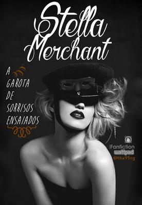 Fanfic / Fanfiction Stella Merchant - A Garota de Sorrisos Ensaiados
