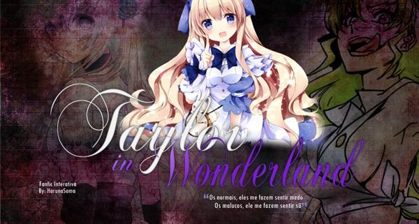 Fanfic / Fanfiction Taylor in Wonderland - Interativa