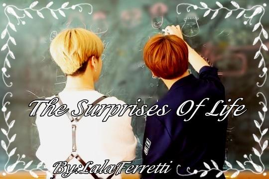 Fanfic / Fanfiction The Surprises Of Life