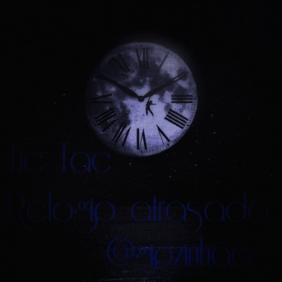 Fanfic / Fanfiction Tic Tac, relógio atrasado.