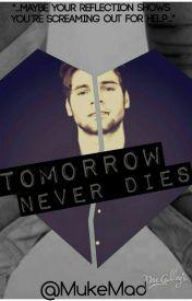 Fanfic / Fanfiction Tomorrow never dies-Luke Hemmings fanfic