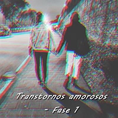 Fanfic / Fanfiction Transtornos amorosos - Fase 1