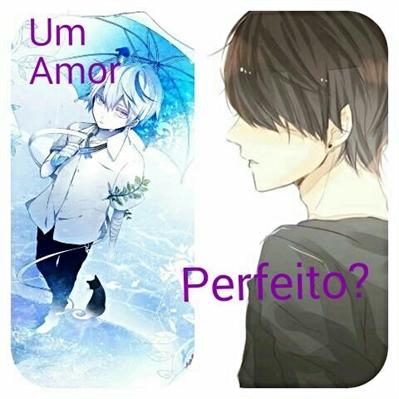 Fanfic / Fanfiction Um amor perfeito?