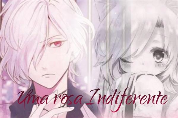 Fanfic / Fanfiction Uma rosa Indifernte