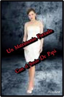 Fanfic / Fanfiction UN MATRIMONIO FORZADO CON EL SOCIO DE PAPA