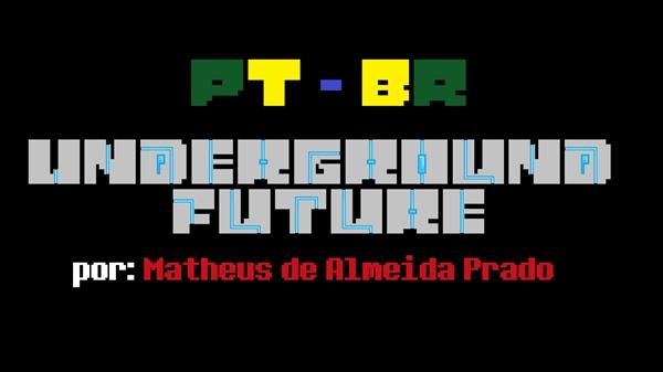 Fanfic / Fanfiction Underground Future PT-BR