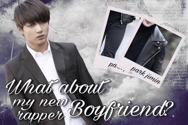 Fanfic / Fanfiction What about my new rapper Boyfriend?