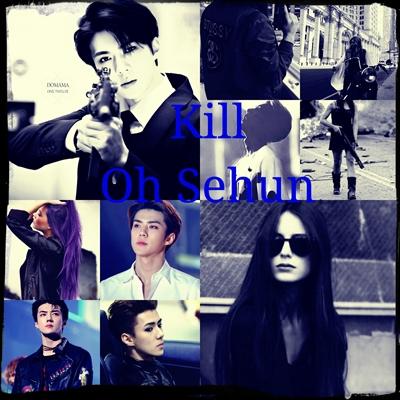 Fanfic / Fanfiction Kill Oh Sehun
