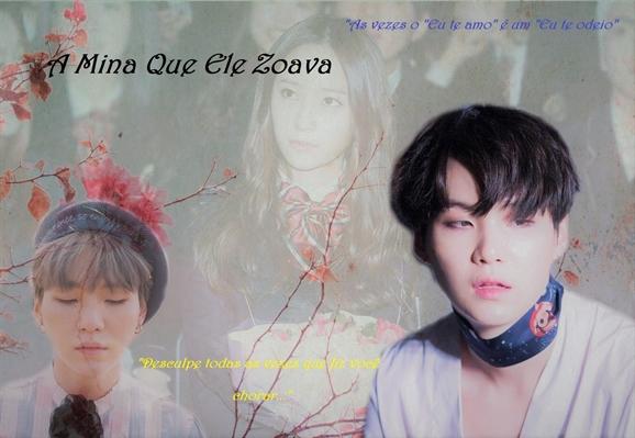 Fanfic / Fanfiction A Mina Que Ele Zoava (Imagine Min Yoongi)