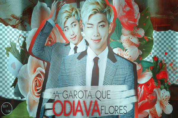 Fanfic / Fanfiction A Garota que Odiava Flores (Imagine Kim Namjoon)