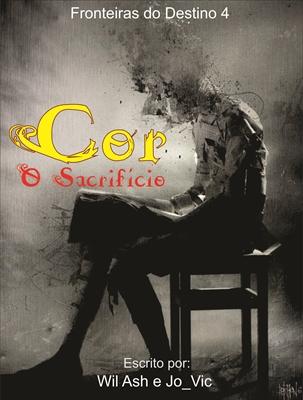 Fanfic / Fanfiction Cor: O Sacrifício (FdD4)