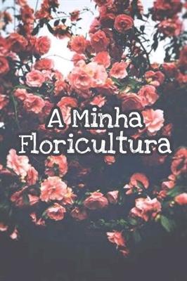 Fanfic / Fanfiction A Minha Floricultura