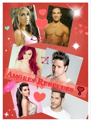 Fanfic / Fanfiction Amores Rebeldes