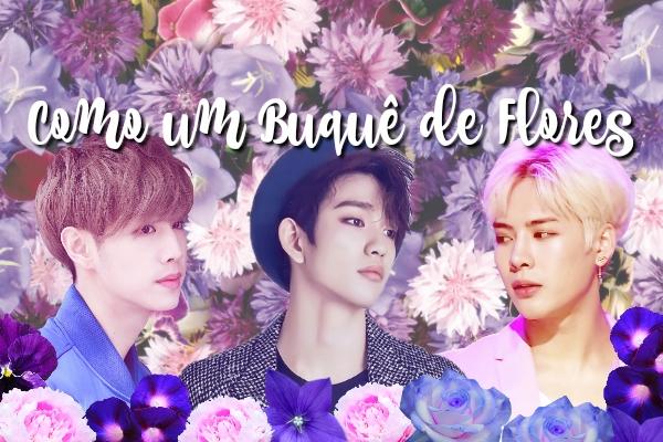 Fanfic / Fanfiction Como um Buquê de Flores