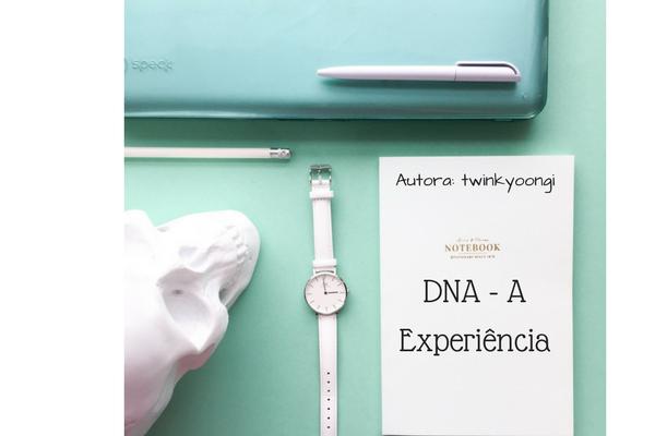 Fanfic / Fanfiction DNA - A Experiência