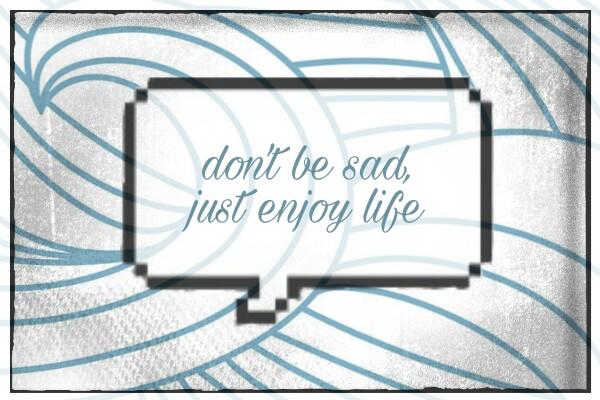Fanfic / Fanfiction .don't be sad, just enjoy life