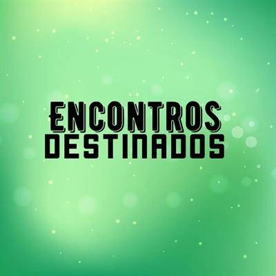 Fanfic / Fanfiction Encontros Destinados