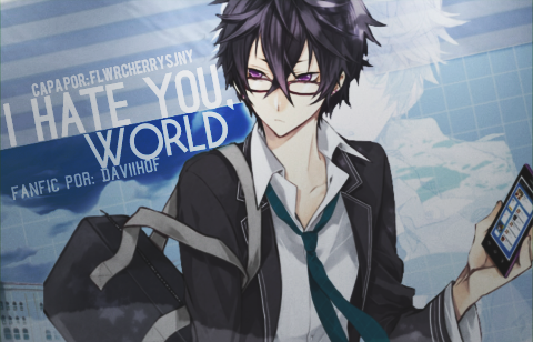 Fanfic / Fanfiction I Hate You, World.