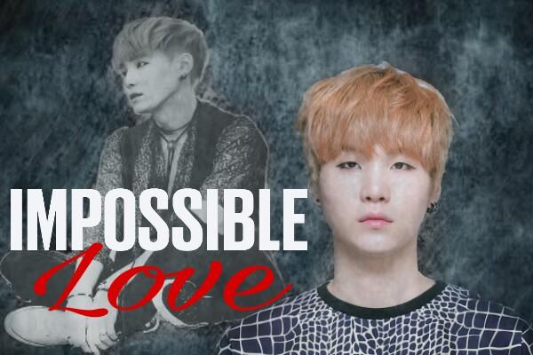 Fanfic / Fanfiction Impossible Love (Imagine - Min Yoongi)