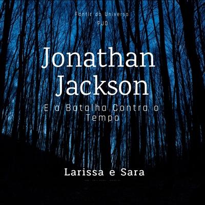 Fanfic / Fanfiction Jonathan Jackson e a Batalha Contra o Tempo