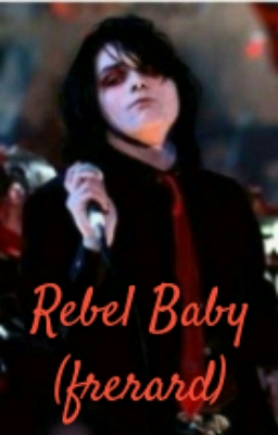 Fanfic / Fanfiction Rebel Baby(frerard)