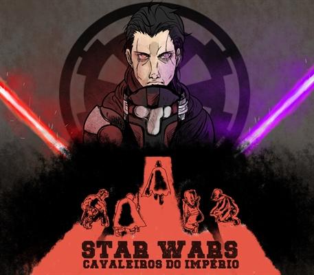 Fanfic / Fanfiction Star Wars Cavaleiros do Império
