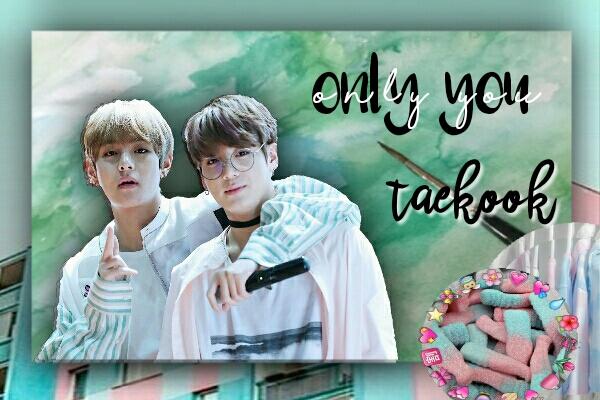 Fanfic / Fanfiction Only you ;; taekook