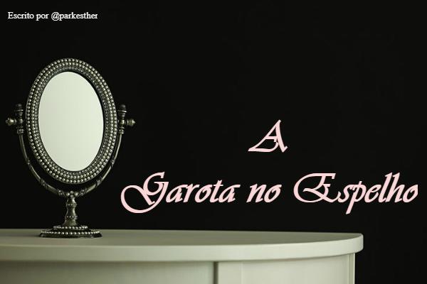 Fanfic / Fanfiction A Garota no Espelho