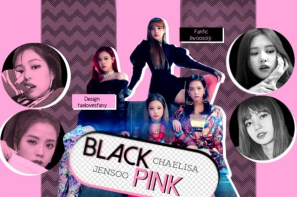 Fanfic / Fanfiction Blackpink (CHAELISA , JENSOO)