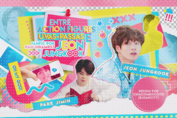 Fanfic / Fanfiction Entre action figures, uvas-passas e Jeon Jungkook