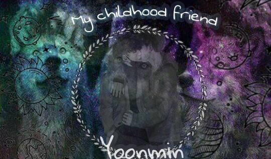 história my childhood friend yoonmin história escrita por