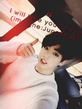 História I will love you foreve (imagine bts :JungKooK