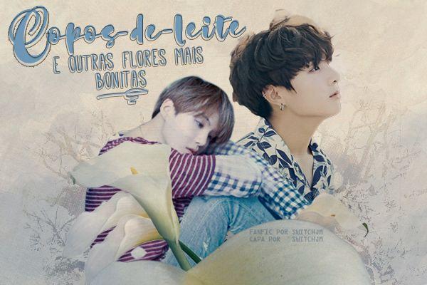 Fanfic / Fanfiction Copos-de-leite e outras flores mais bonitas
