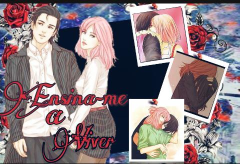 Fanfic / Fanfiction Ensina-me a viver(Sasusaku)