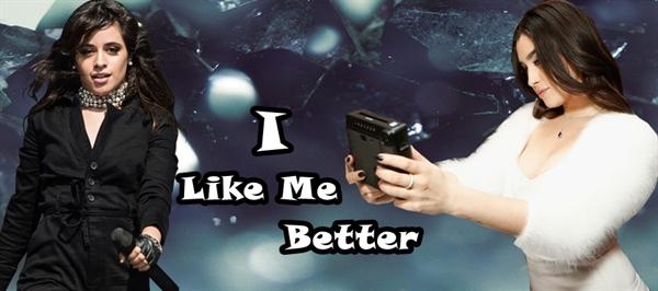 Fanfic / Fanfiction I Like Me Better - Camren