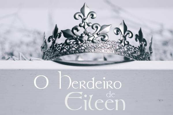 Fanfic / Fanfiction O Herdeiro de Eileen