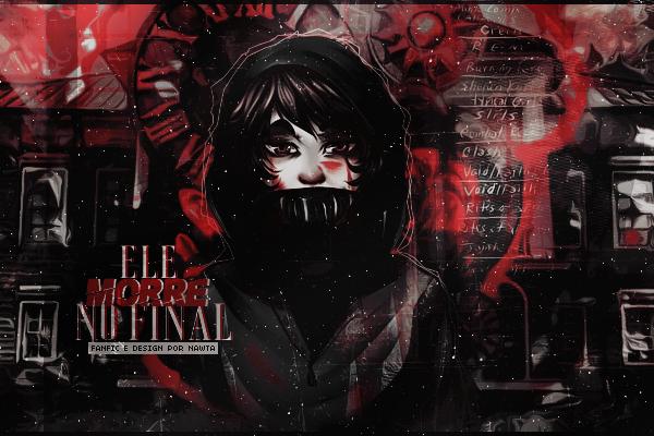 Fanfic / Fanfiction Ele morre no final
