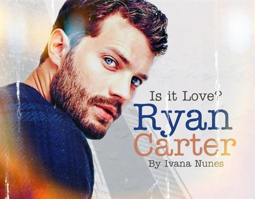 Fanfic / Fanfiction Is it love? Ryan Carter.