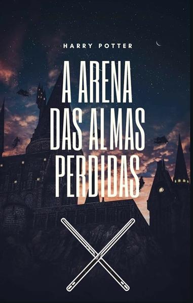 Fanfic / Fanfiction Harry Potter e a Arena das Almas Perdidas