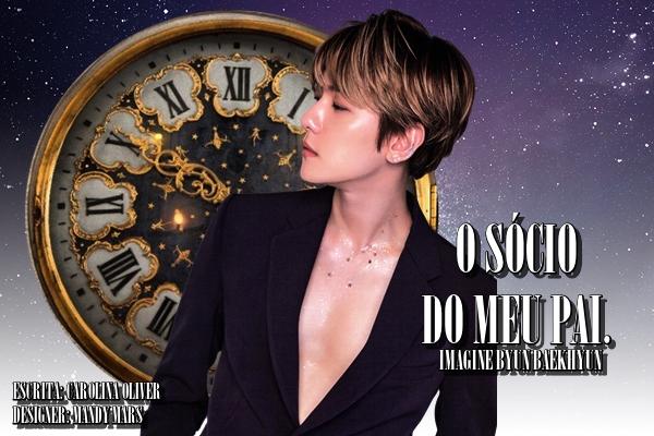 Fanfic / Fanfiction O Sócio Do Meu Pai - Byun Baekhyun (EXO)